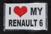 Renault 6 TL R6 Novelty Fridge Magnet I Love My